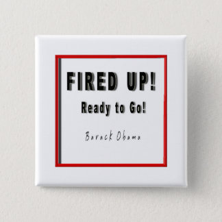OBAMA FIRED UP READY TO GO B/W/R SQUARE 2 INCH SQUARE BUTTON