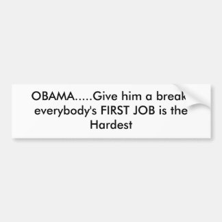 OBAMA.....Give him a break, everybody's FIRST J... Bumper Stickers