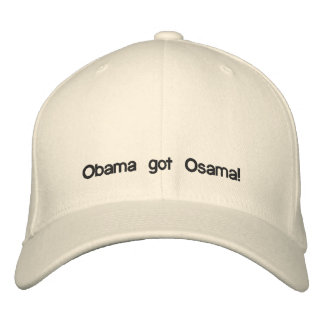 Obama got Osama! Embroidered Hat
