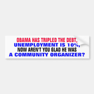 OBAMA HAS TRIPLED THE DEBT, UNEMPLOYMENT IS 10%! BUMPER STICKER