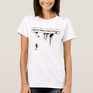 Obama Hates Cajun People - BP Oil Spill T-Shirt