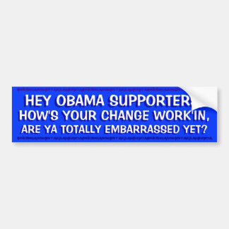 OBAMA - HEY OBAMA SUPPORTERS,HOW'S YOUR CHANGE BUMPER STICKER