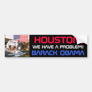 OBAMA - HOUSTON,WE HAVE A PROBLEM! BUMPER STICKER