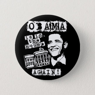 Obama is in the House AGAIN! 2 Inch Round Button