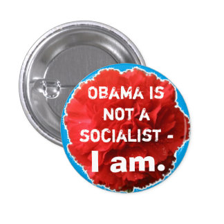 Obama is not a socialist - I am. 1 Inch Round Button