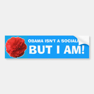 """Obama Isn't a Socialist, But I Am!"" Bumper Sticke Bumper Sticker"