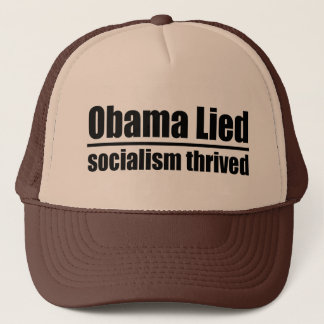 Obama Lied, Socialism Thrived Trucker Hat
