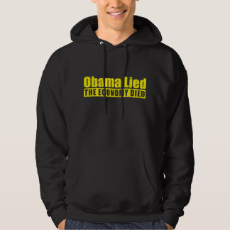 Obama Lied, The Economy Died Hooded Sweatshirt