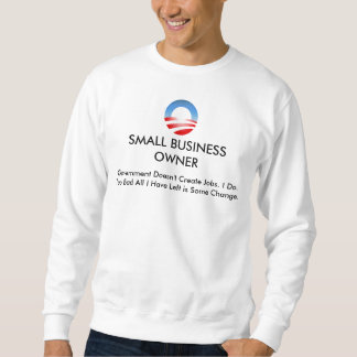 Obama logo, SMALL BUSINESS OWNER, Government Do... Sweatshirt