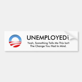 Obama logo, UNEMPLOYED?, Yeah, Something Tells ... Bumper Sticker