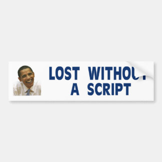 OBAMA Lost without a script Bumper Sticker