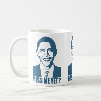 Obama Miss Me Yet? Coffee Mug