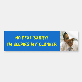 obama, No deal Barry!I'm keeping my CLUNKER Bumper Sticker