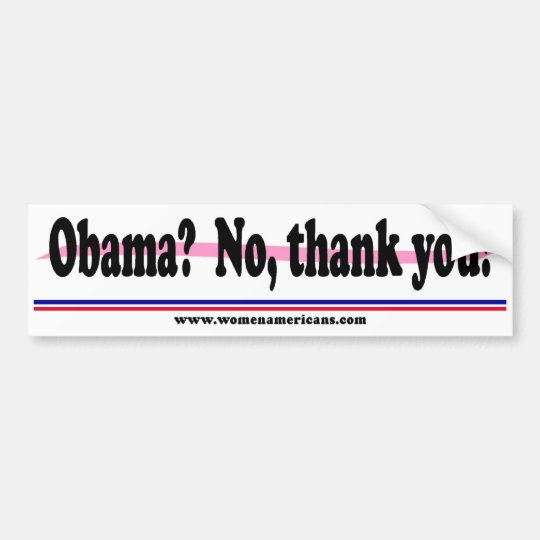 Obama? No, thank you! Bumper Sticker