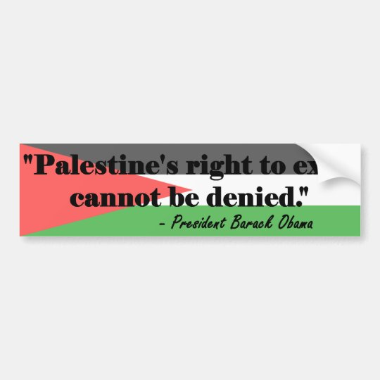 OBAMA: Palestine's Right to Exist Cannot be Denied Bumper Sticker