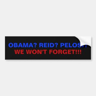 OBAMA? REID? PELOSI?, WE WON'T FORGET!!! BUMPER STICKER