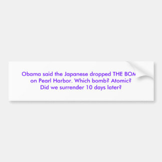 Obama said the Japanese dropped THE BOMBon Pear... Bumper Sticker