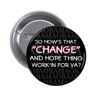 OBAMA-SO HOW S THAT CHANGE AND HOPE THING PIN