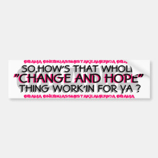 OBAMA SO HOW S THAT WHOLE CHANGE AND HOPE BUMPER STICKERS