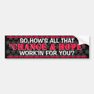 OBAMA - SO, HOW'S ALL THAT CHANGE AND HOPE WORK'IN CAR BUMPER STICKER