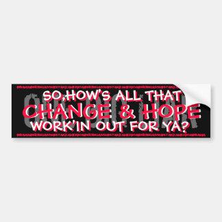 OBAMA SO,HOW'S ALL THAT CHANGE & HOPE WORK'IN 4 YA CAR BUMPER STICKER