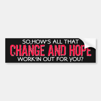 """OBAMA - SO,HOW'S ALL THAT """"CHANGE & HOPE"""" WORK'IN CAR BUMPER STICKER"""