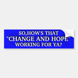 "OBAMA SO,HOW'S THAT ""CHANGE AND HOPE"" WORKING BUMPER STICKER"