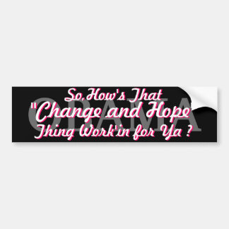 """OBAMA SO,HOW'S THAT """"CHANGE & HOPE"""" THING WORK'IN CAR BUMPER STICKER"""