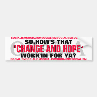 "OBAMA-SO,HOW'S THAT ""CHANGE & HOPE"" WORK'IN FOR YA CAR BUMPER STICKER"