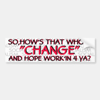"OBAMA-SO,HOW'S THAT WHOLE ""CHANGE"" & HOPE WORK'IN BUMPER STICKERS"