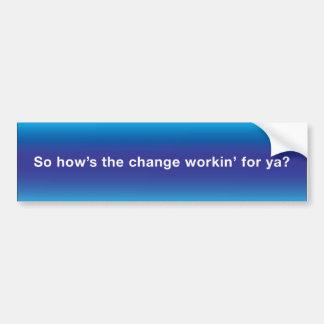 Obama - So how's the change workin Bumper Sticker