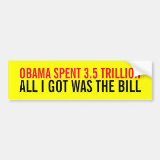 OBAMA SPENT 3.5 TRILLION ALL I GOT WAS THE BILL BUMPER STICKER