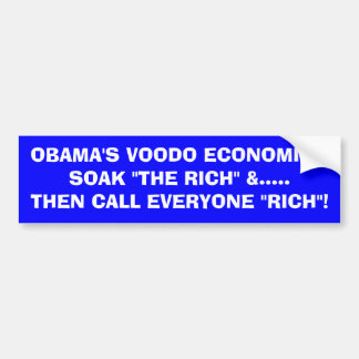 "OBAMA VOODO ECONOMICS- SOAK ""THE RICH"" -Thats RICH Bumper Sticker"