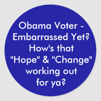 """Obama Voter - Embarrassed Yet? How's that """"Hope... Classic Round Sticker"""