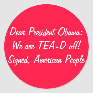 Obama: We are TEA-D off! Tax Day Tea Party Round Sticker