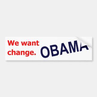 Obama - We want change. Bumper Sticker
