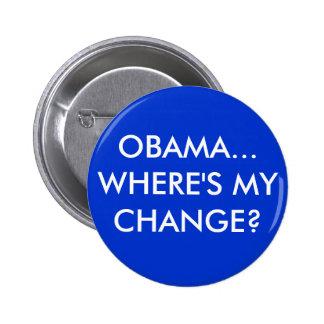 OBAMA... WHERE'S MY CHANGE? 2 INCH ROUND BUTTON