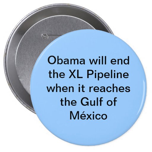 Obama Will End XL Pipeline Pins