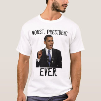 OBAMA - Worst. President., EVER. T-Shirt