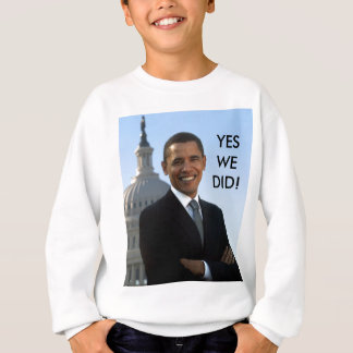 Obama Yes We Did! Sweatshirt