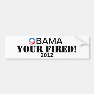 Obama Your Fired! Bumper Sticker