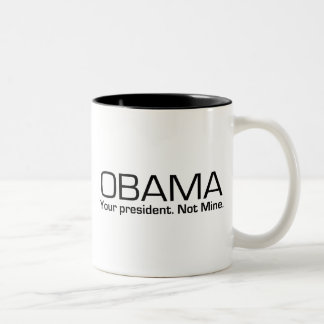 Obama: Your President. Not mine. Two-Tone Coffee Mug