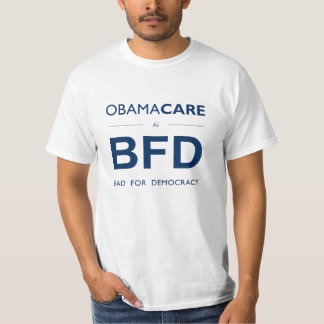 ObamaCare BFD (Bad for Democracy) T-Shirt