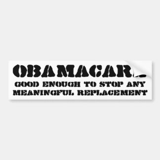 Obamacare Good enough to stop any replacement Bumper Sticker