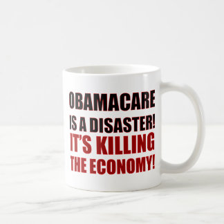 OBAMACARE IS A DISASTER! IT'S KILLING THE ECONOMY! COFFEE MUGS