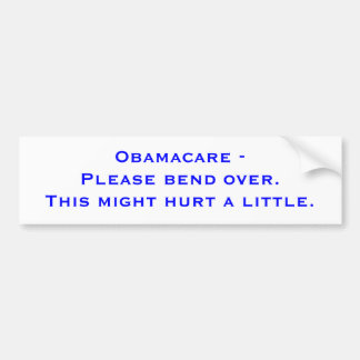 Obamacare - Please bend over. This might hurt a... Bumper Sticker