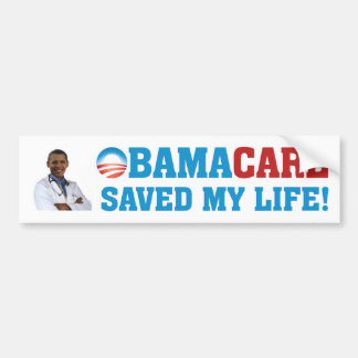 Obamacare Saved My Life! Bumper Sticker