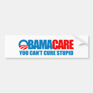 Obamacare - You can't cure stupid Bumper Sticker