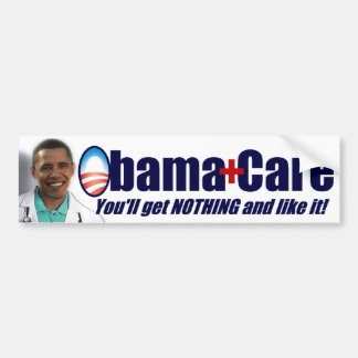 ObamaCare - You'll Get Nothing and Like It! Bumper Sticker