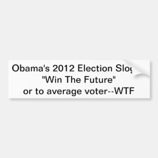 """Obama's 2012 Slogan-""""Win The Future""""-WTF Bumper Sticker"""